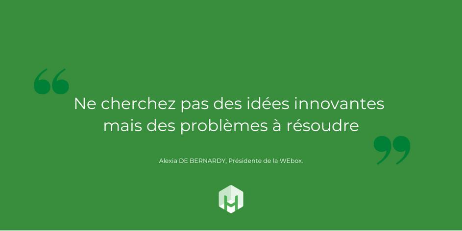 ne cherchez pas des idées innovantes mais des problèmes à résoudre, citation d'Alexia de Bernardy